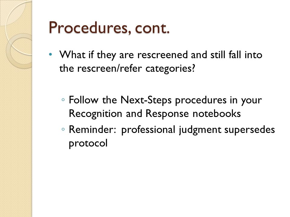 Procedures, cont. What if they are rescreened and still fall into the rescreen/refer categories