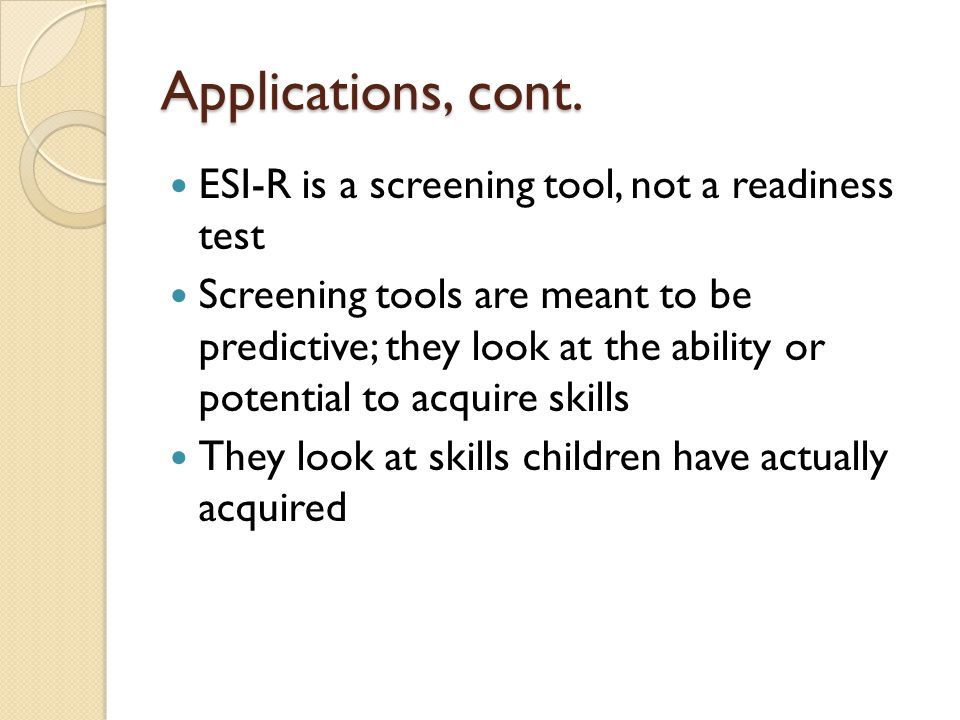 Applications, cont. ESI-R is a screening tool, not a readiness test