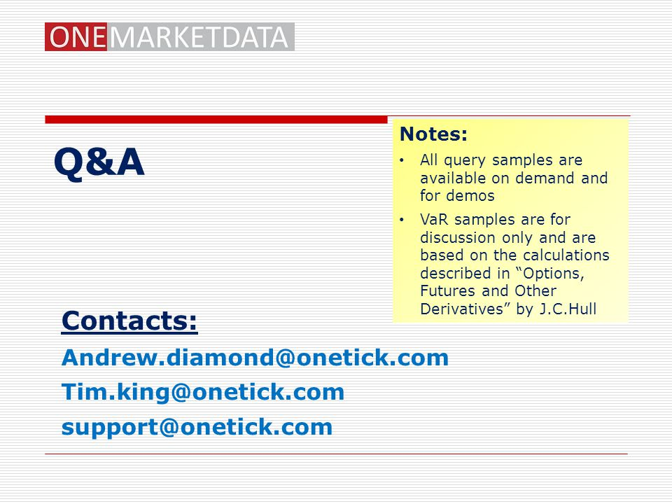 Q&A Contacts: Andrew.diamond@onetick.com Tim.king@onetick.com
