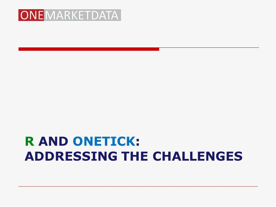 R and OneTick: Addressing the challenges
