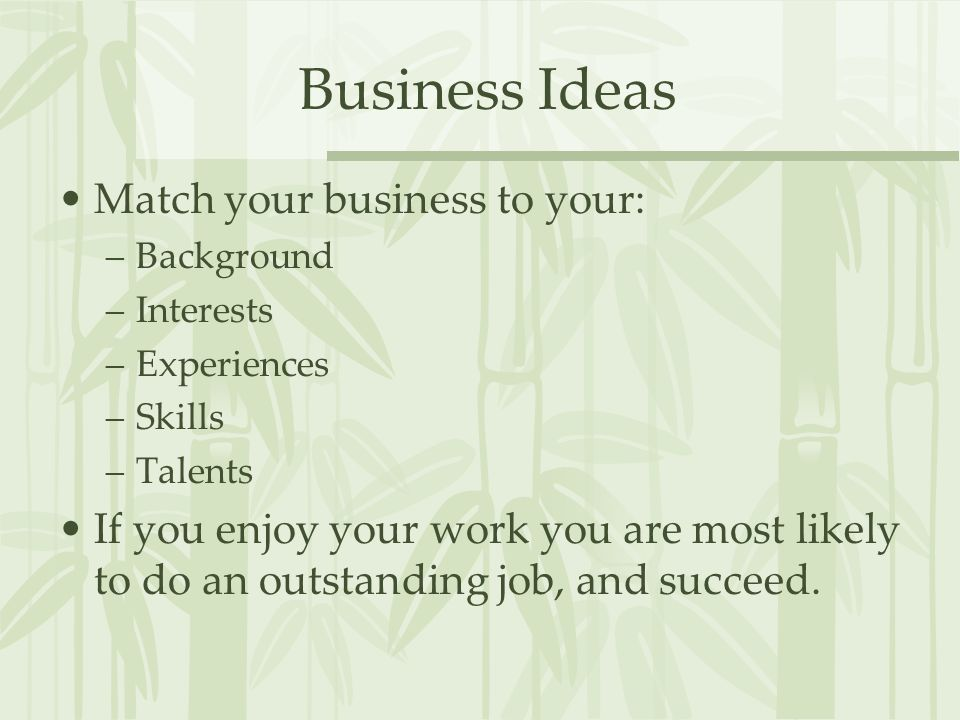 Business Ideas Match your business to your:
