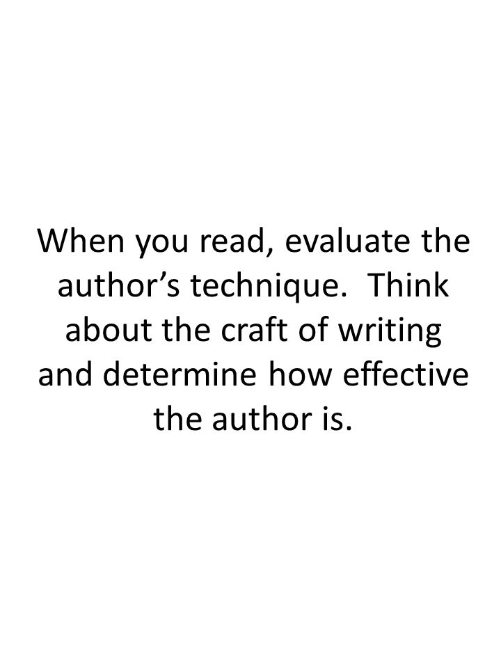 When you read, evaluate the author's technique