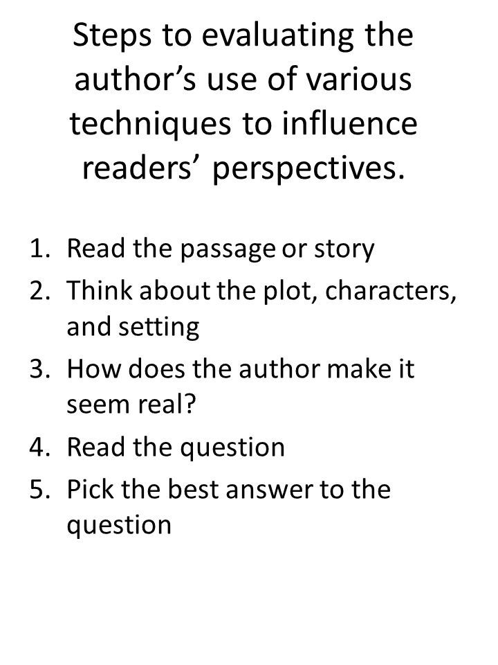 Steps to evaluating the author's use of various techniques to influence readers' perspectives.