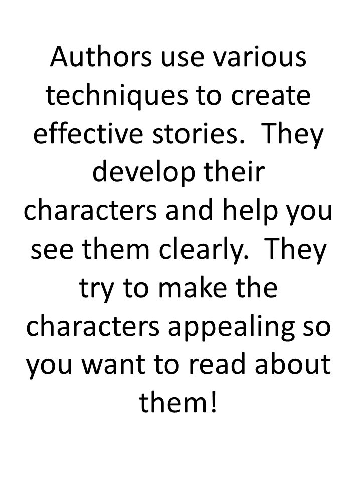 Authors use various techniques to create effective stories