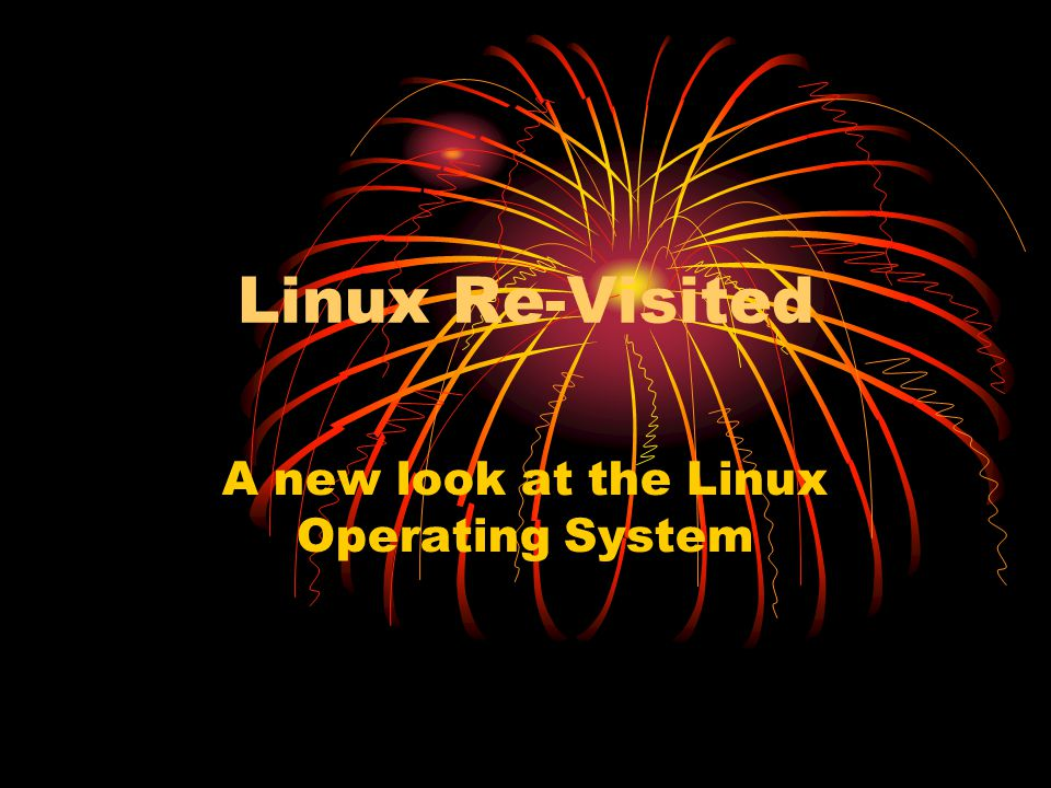 A new look at the Linux Operating System