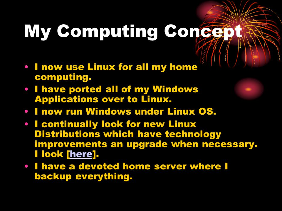 My Computing Concept I now use Linux for all my home computing.