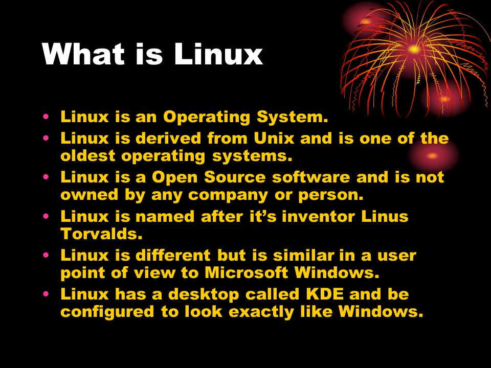 What is Linux Linux is an Operating System.
