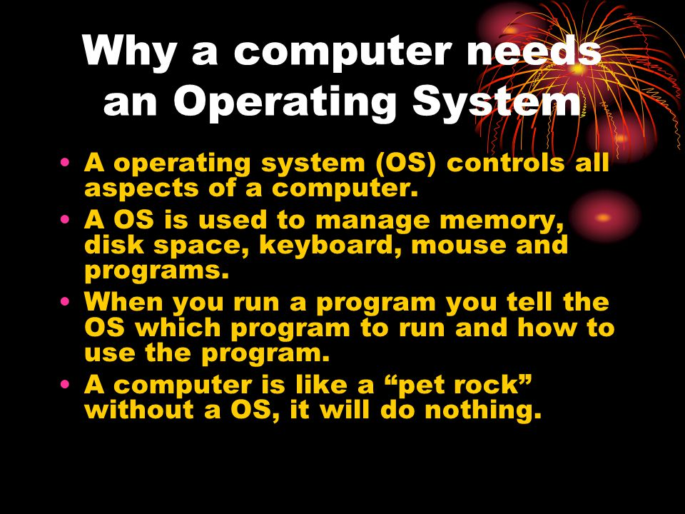 Why a computer needs an Operating System