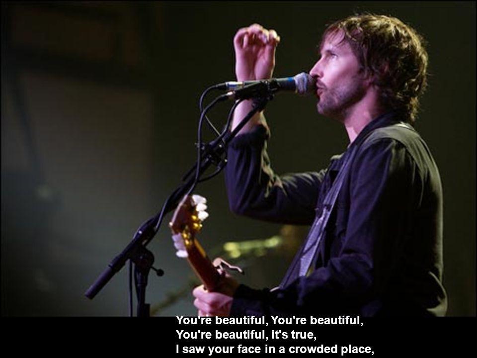 You re beautiful, You re beautiful,