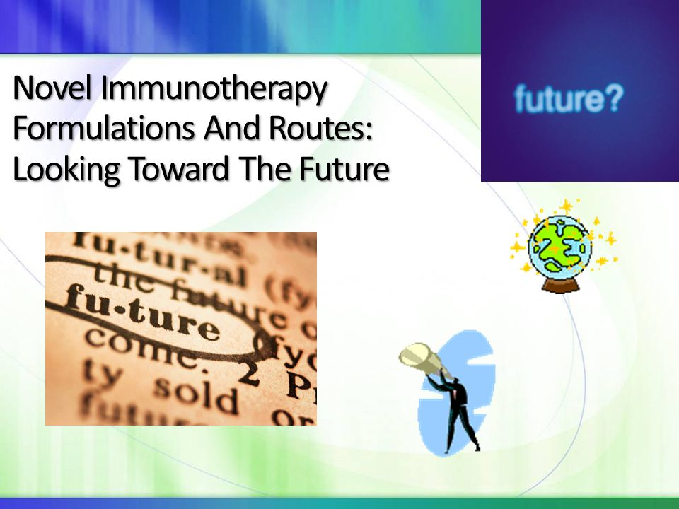 Novel Immunotherapy Formulations And Routes: Looking Toward The Future