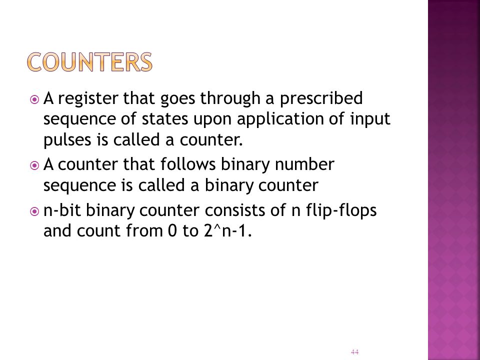 Counters A register that goes through a prescribed sequence of states upon application of input pulses is called a counter.