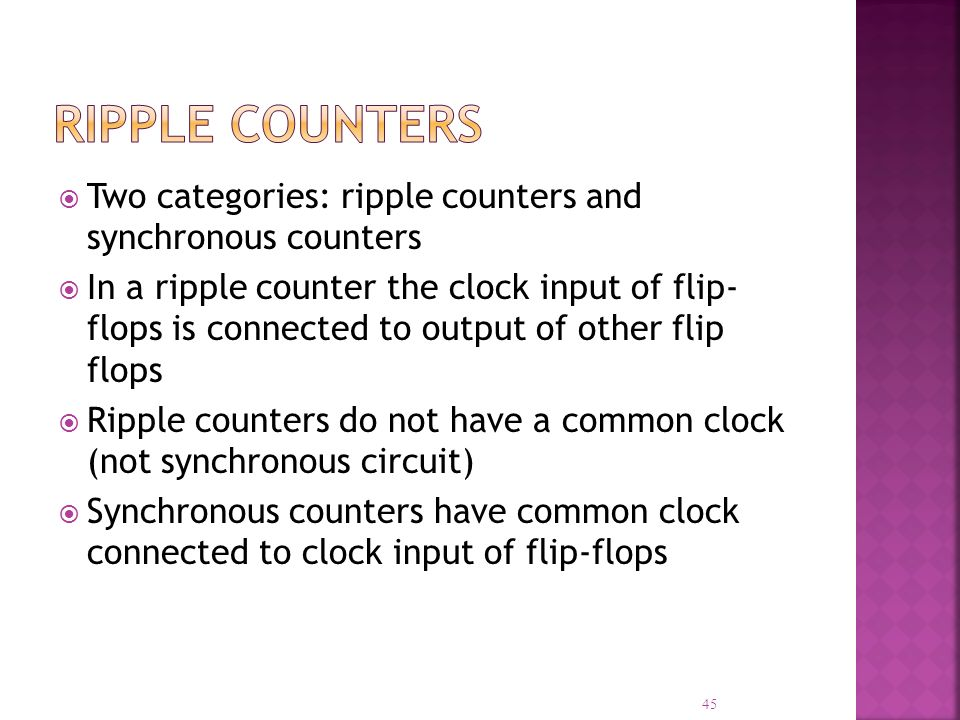 Ripple Counters Two categories: ripple counters and synchronous counters.