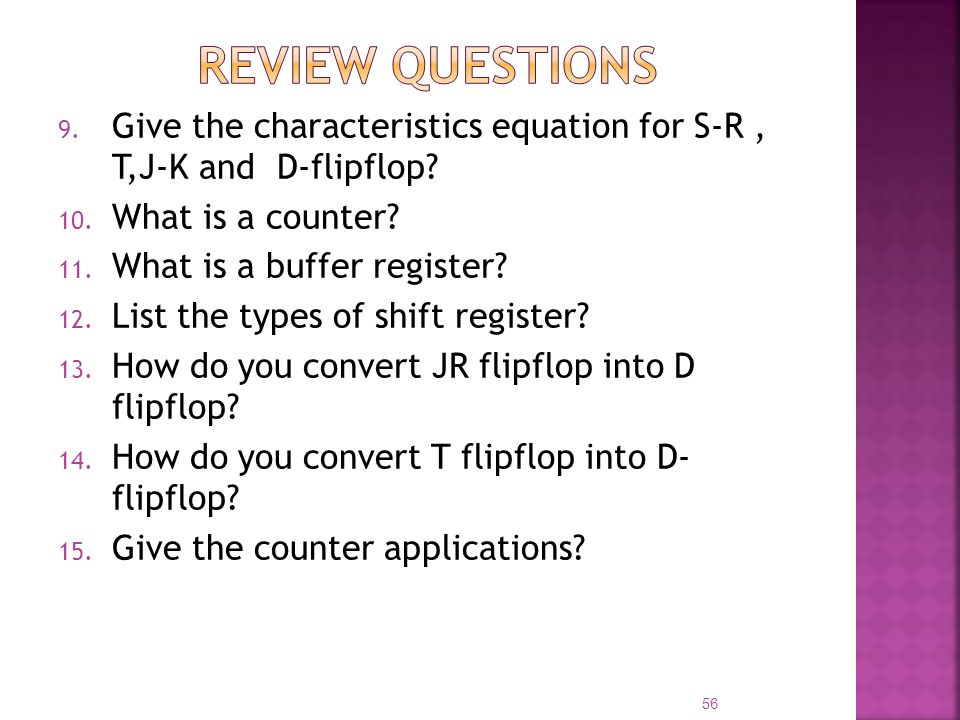 Review questions Give the characteristics equation for S-R , T,J-K and D-flipflop What is a counter