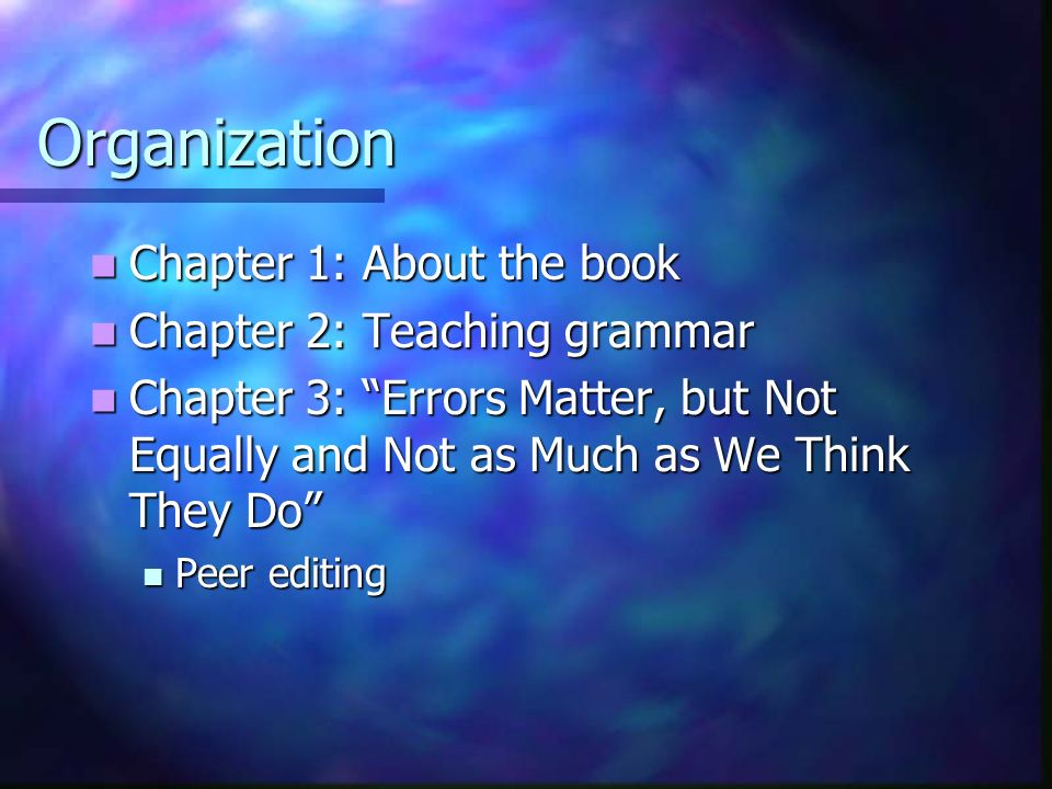 Organization Chapter 1: About the book Chapter 2: Teaching grammar