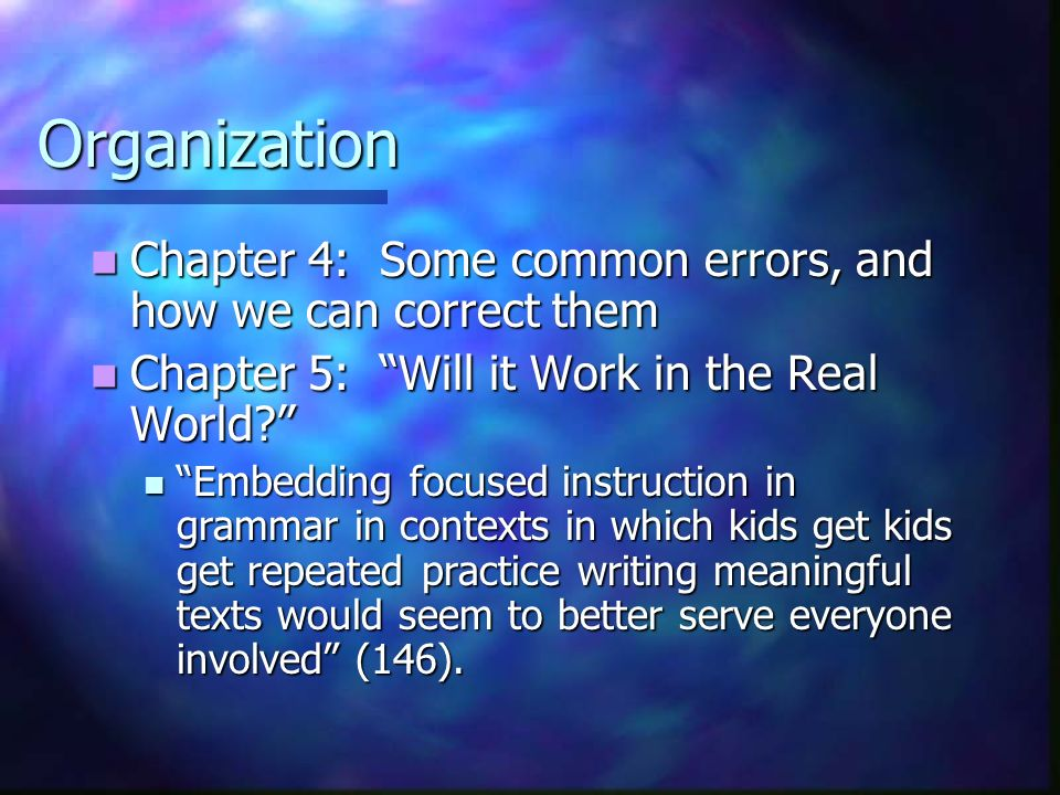 Organization Chapter 4: Some common errors, and how we can correct them. Chapter 5: Will it Work in the Real World