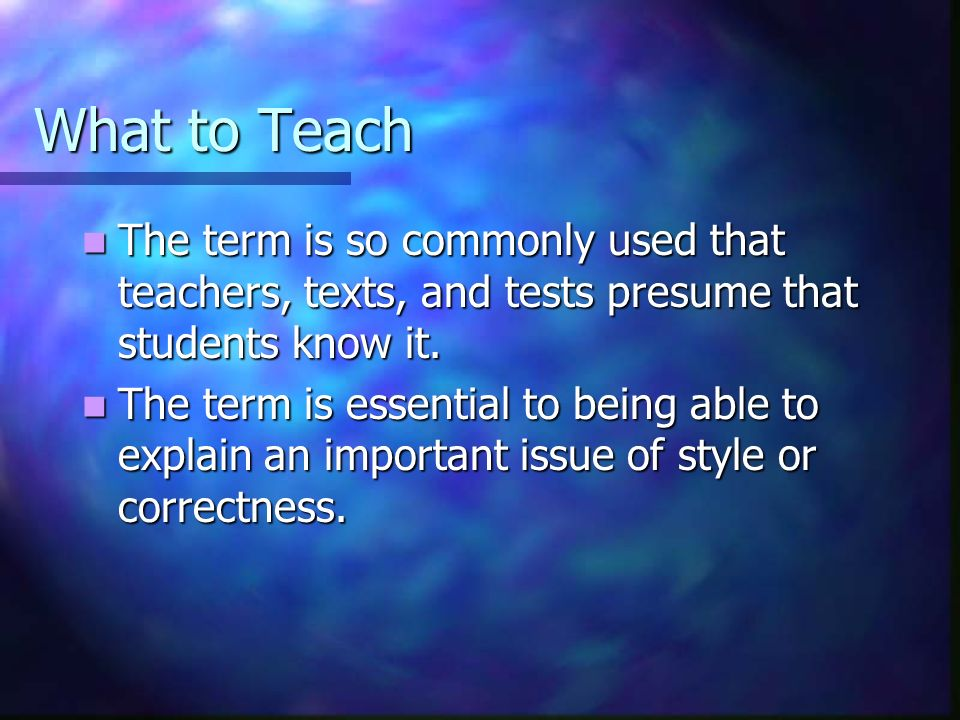 What to Teach The term is so commonly used that teachers, texts, and tests presume that students know it.