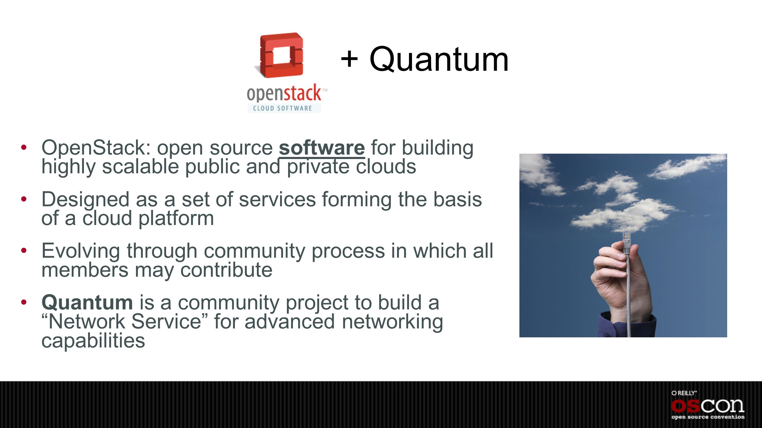 + Quantum OpenStack: open source software for building highly scalable public and private clouds.