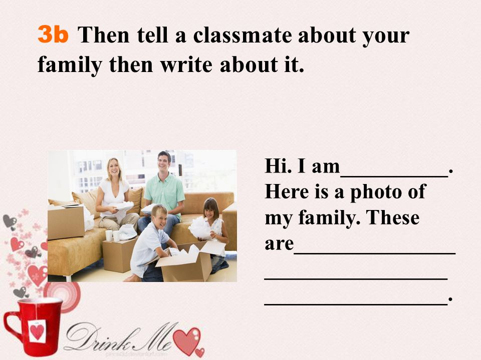 3b Then tell a classmate about your family then write about it.
