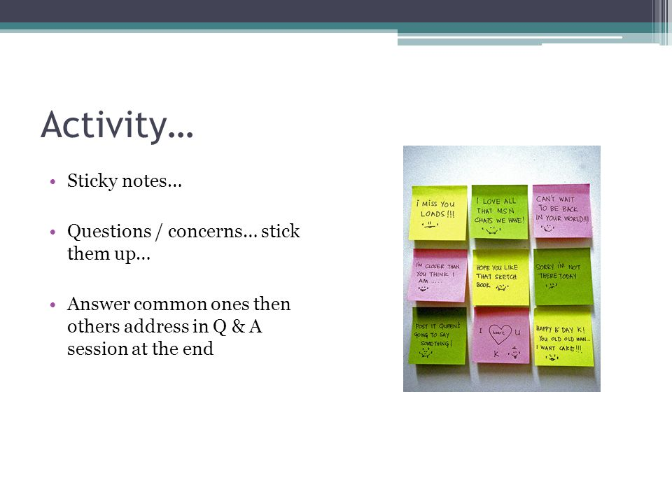 Activity… Sticky notes… Questions / concerns… stick them up…