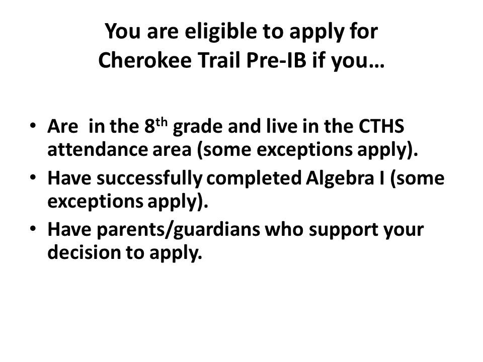 You are eligible to apply for Cherokee Trail Pre-IB if you…