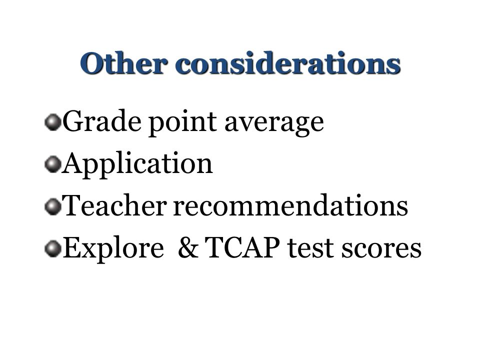 Other considerations Grade point average. Application.