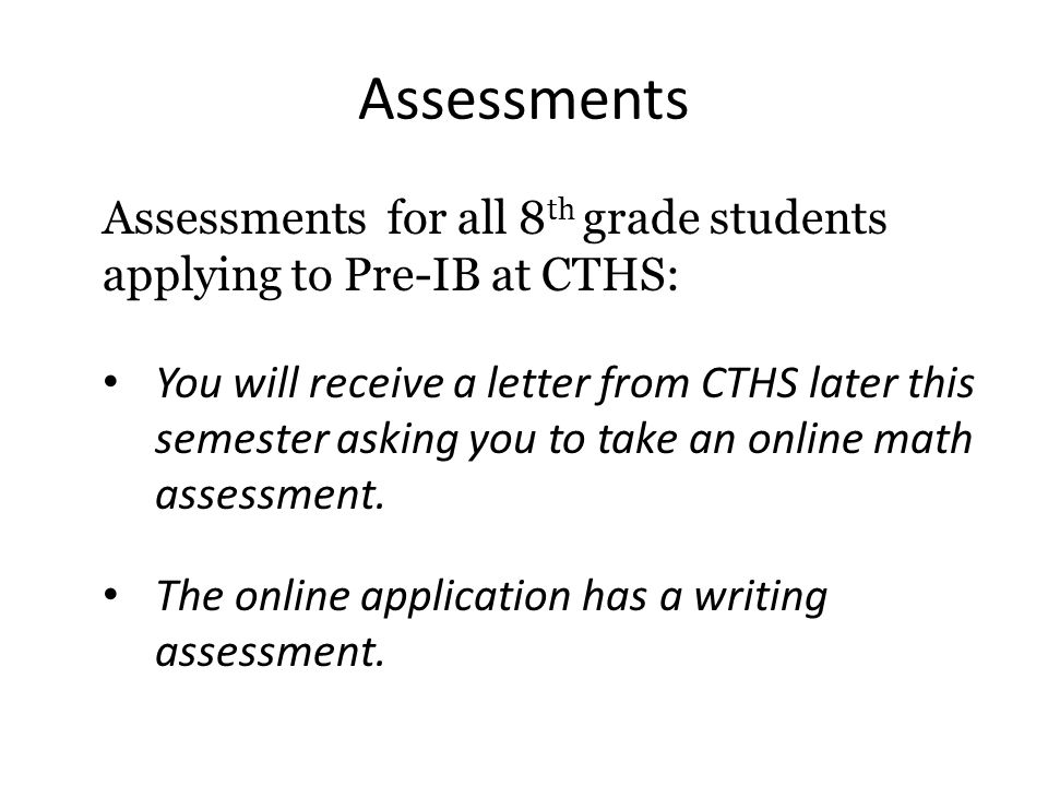Assessments Assessments for all 8th grade students applying to Pre-IB at CTHS: