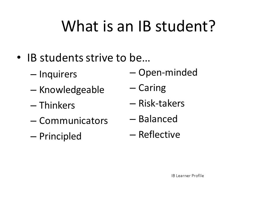 What is an IB student IB students strive to be… Open-minded Inquirers