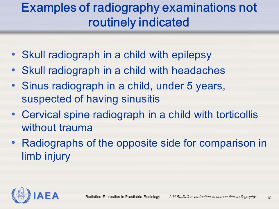 Examples of radiography examinations not routinely indicated