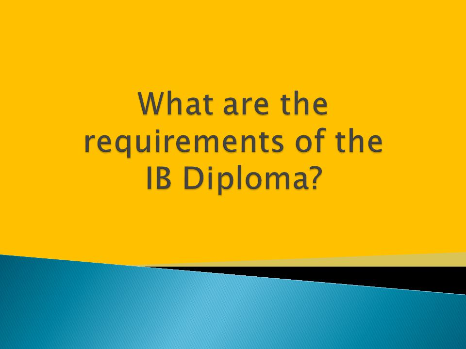 What are the requirements of the IB Diploma