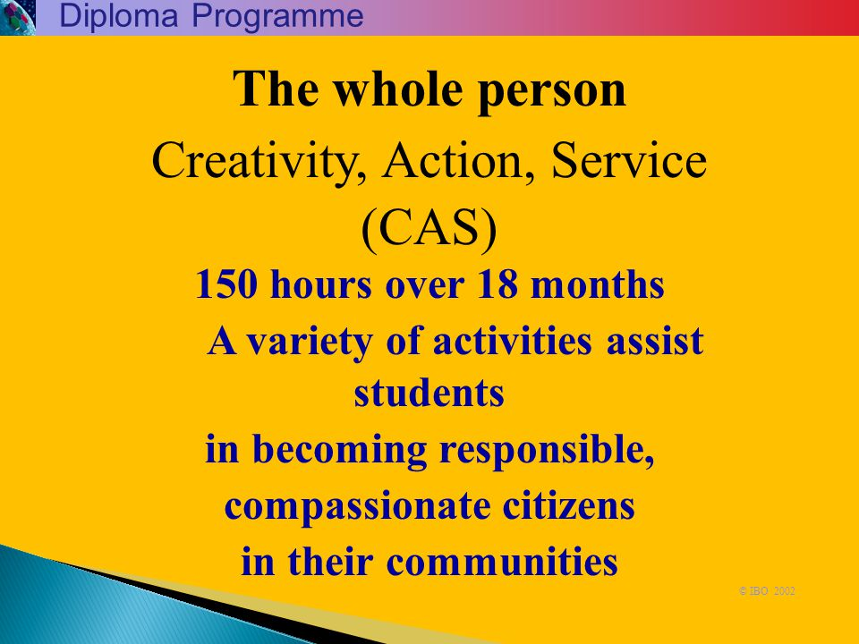 Creativity, Action, Service (CAS) 150 hours over 18 months