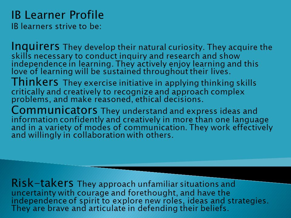 IB Learner Profile IB learners strive to be: