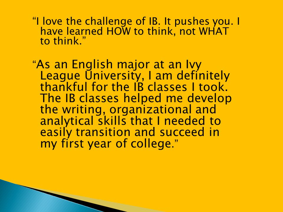 I love the challenge of IB. It pushes you