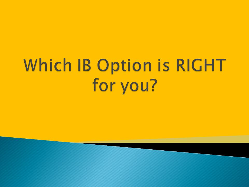 Which IB Option is RIGHT for you