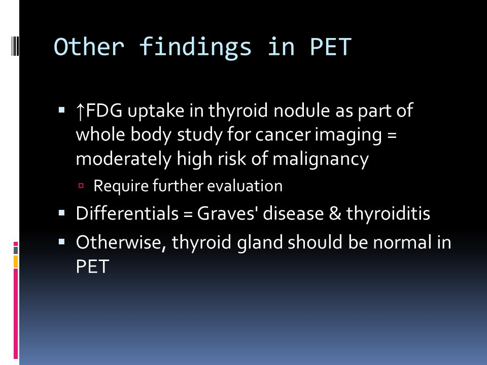 Other findings in PET ↑FDG uptake in thyroid nodule as part of whole body study for cancer imaging = moderately high risk of malignancy.