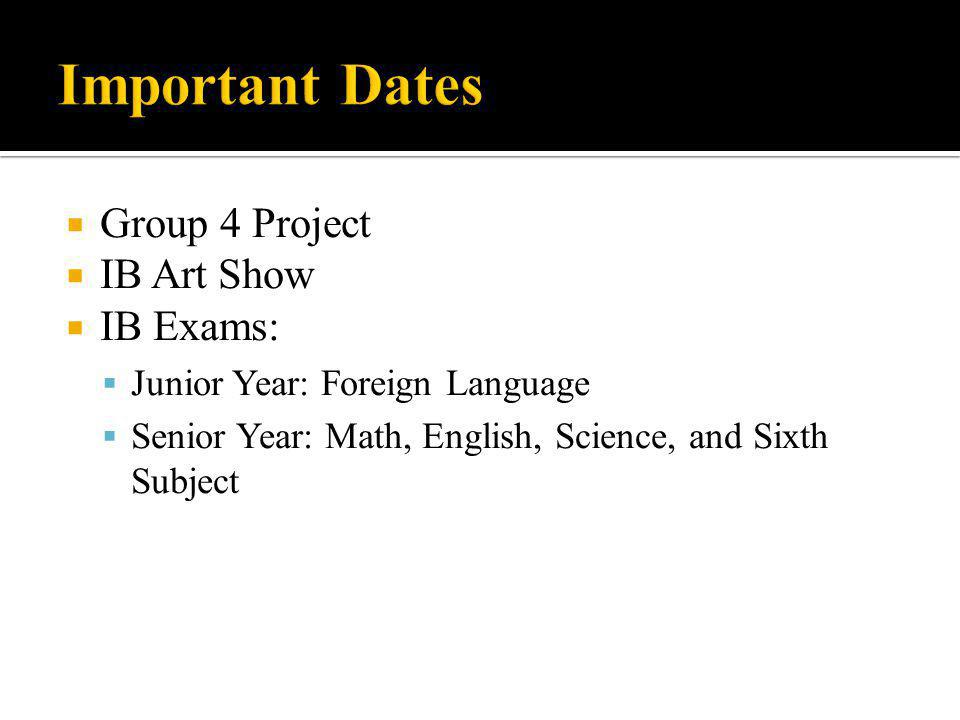 Important Dates Group 4 Project IB Art Show IB Exams: