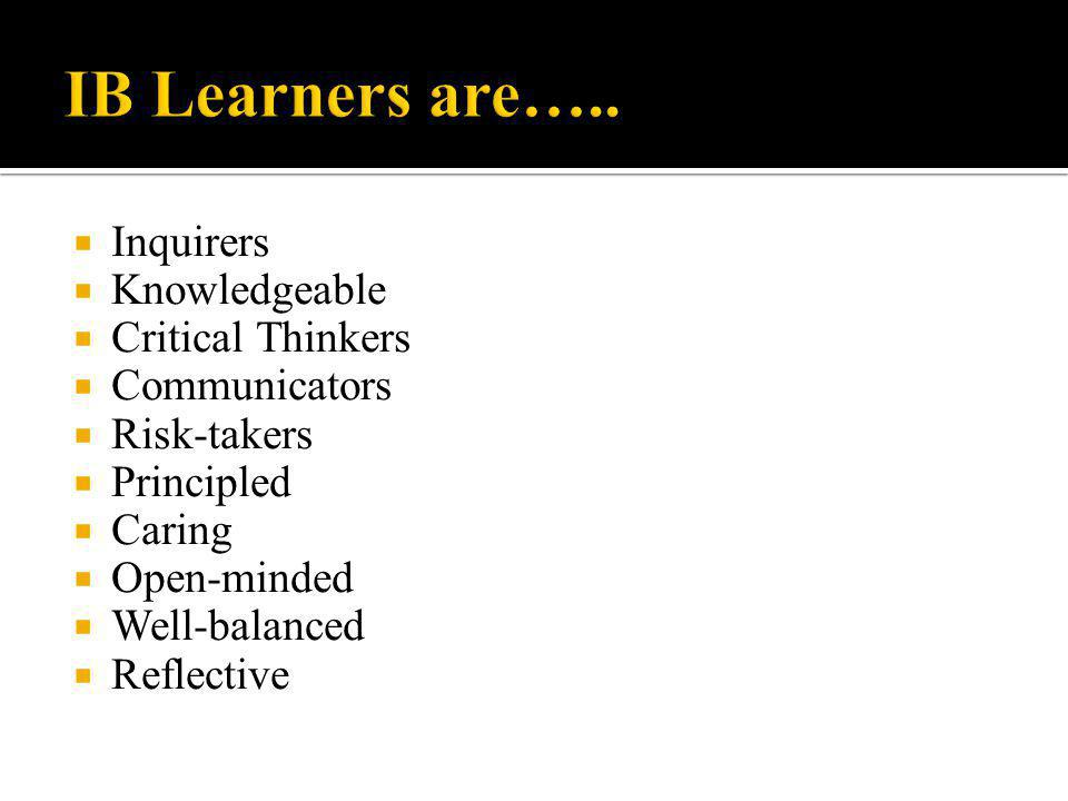 IB Learners are….. Inquirers Knowledgeable Critical Thinkers