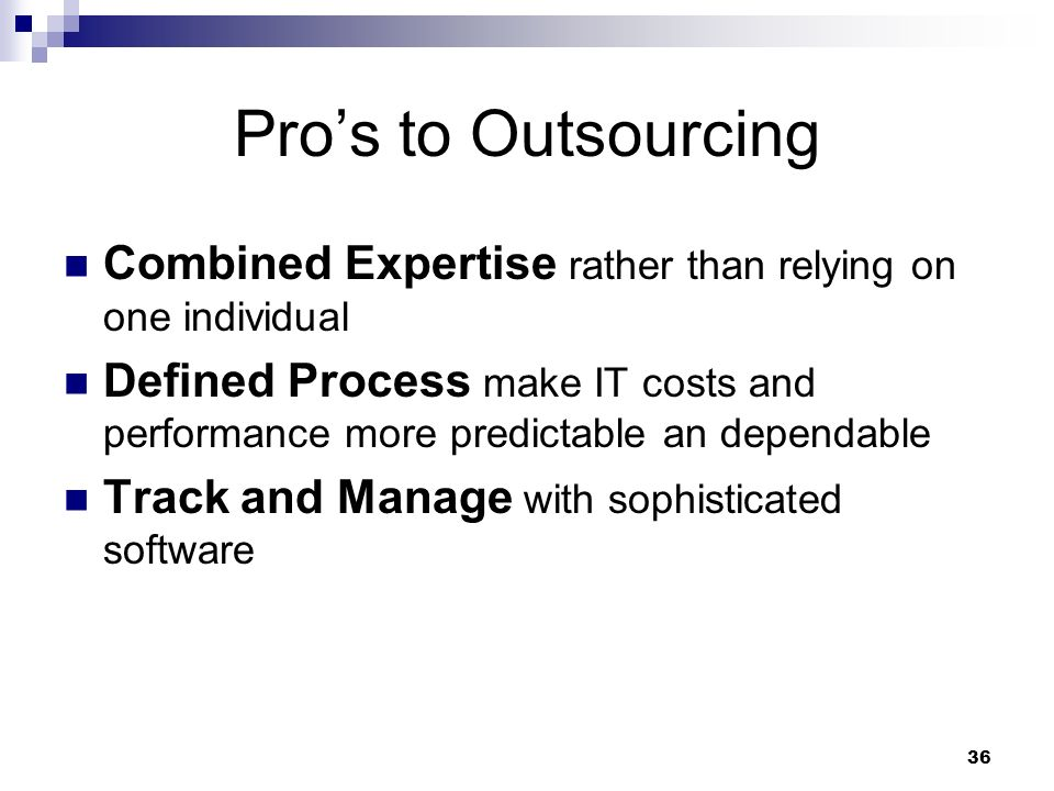 Pro's to Outsourcing Combined Expertise rather than relying on one individual.