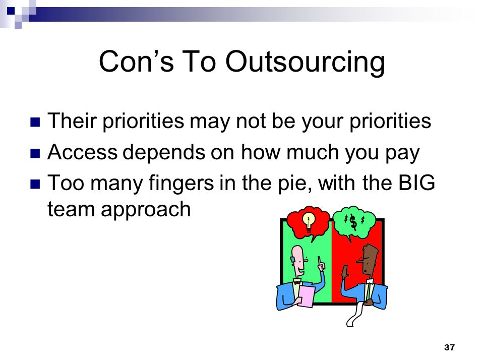 Con's To Outsourcing Their priorities may not be your priorities