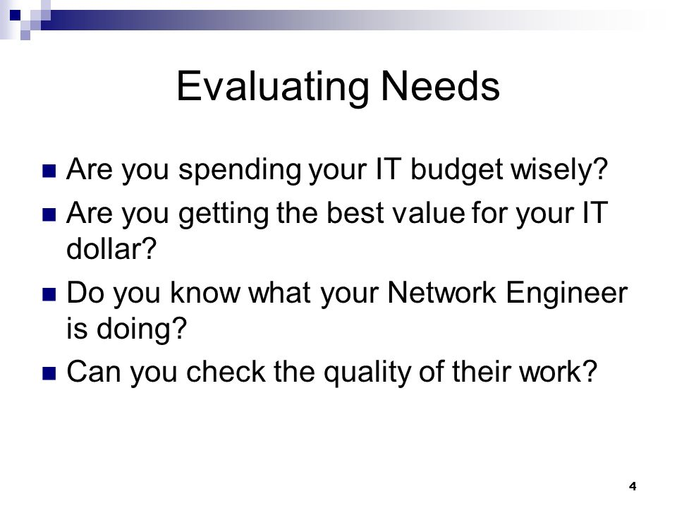 Evaluating Needs Are you spending your IT budget wisely