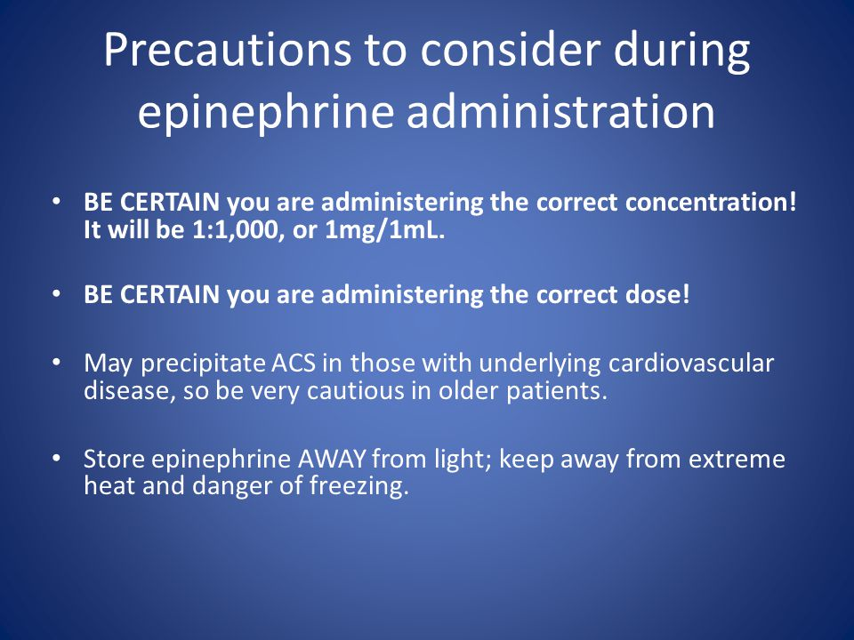 Precautions to consider during epinephrine administration