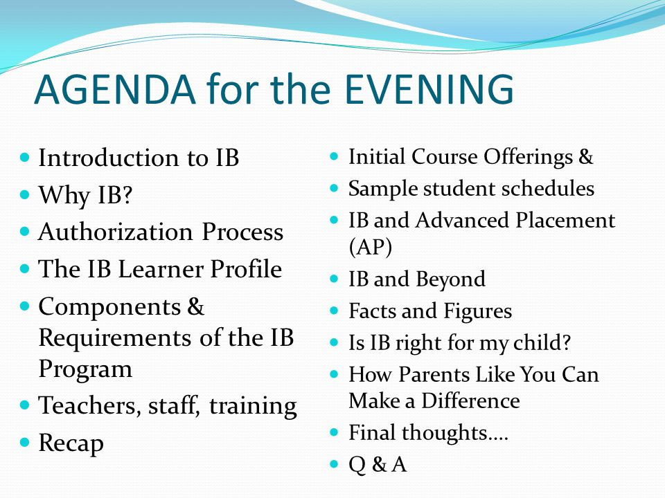 AGENDA for the EVENING Introduction to IB Why IB