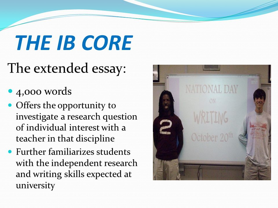 THE IB CORE The extended essay: 4,000 words
