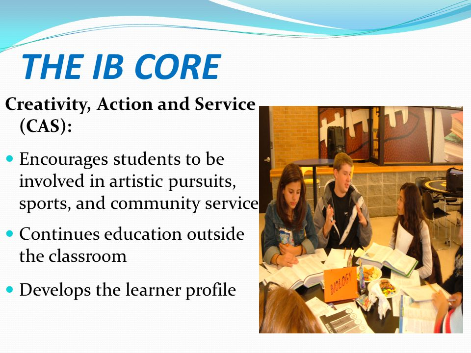 THE IB CORE Creativity, Action and Service (CAS):