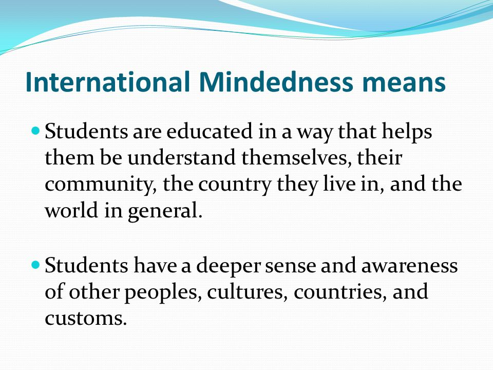 International Mindedness means