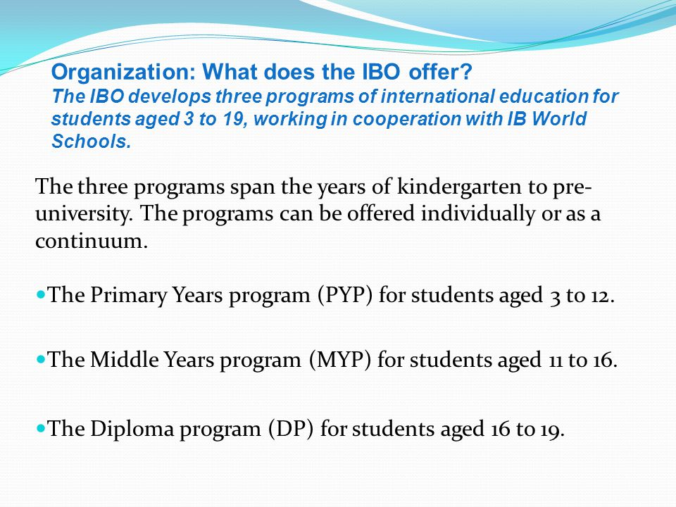 The Primary Years program (PYP) for students aged 3 to 12.
