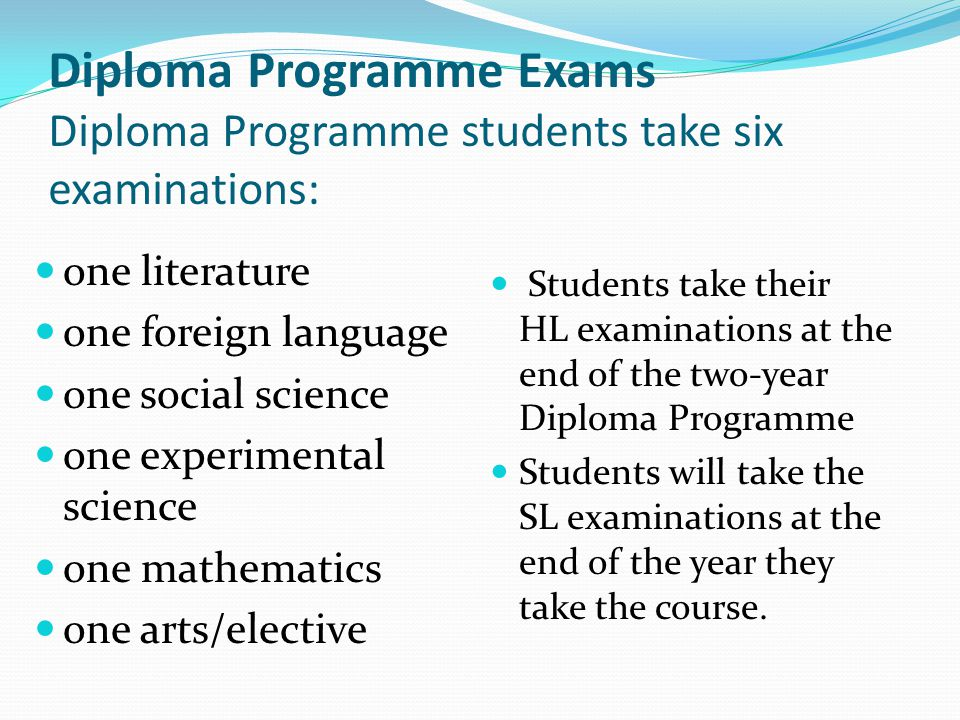 Diploma Programme Exams Diploma Programme students take six examinations: