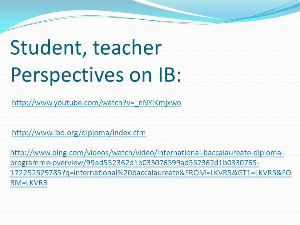 Student, teacher Perspectives on IB: http://www. youtube. com/watch