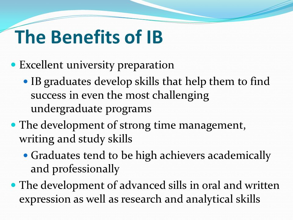 The Benefits of IB Excellent university preparation
