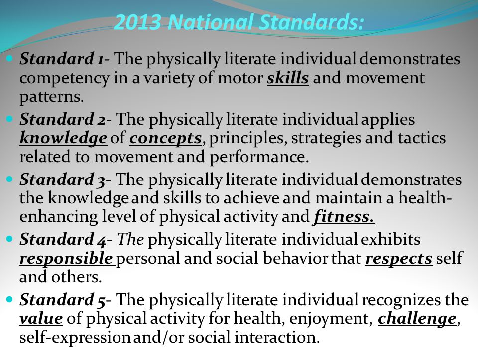 2013 National Standards: Standard 1- The physically literate individual demonstrates competency in a variety of motor skills and movement patterns.