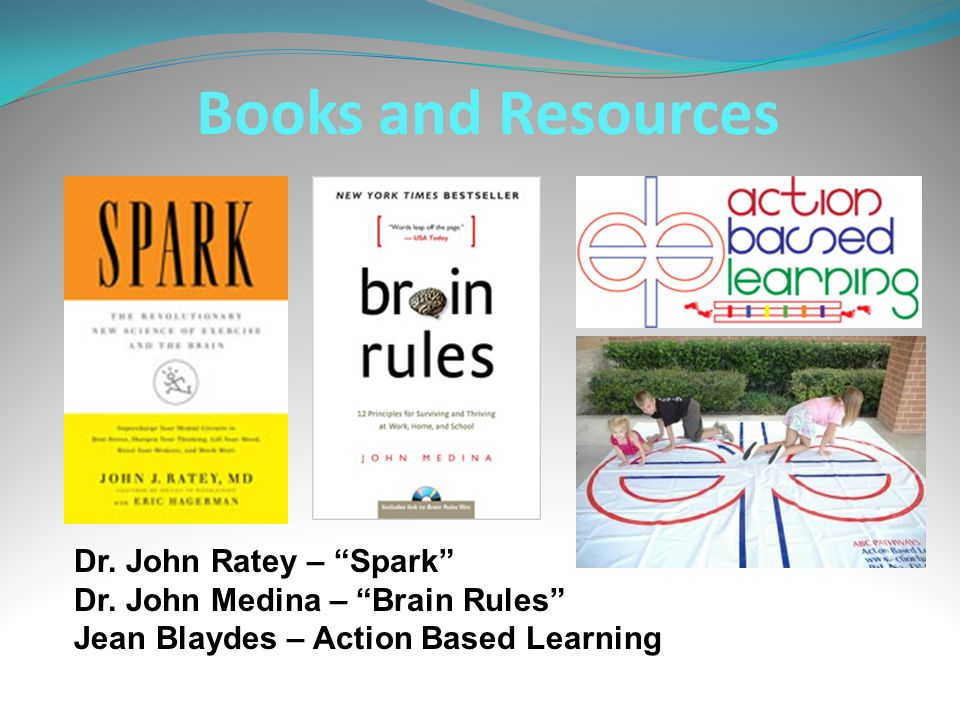 Books and Resources Dr. John Ratey – Spark